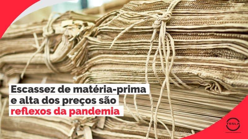 Escasses de matéria prima e alta dos preços são os reflaxos da pandemia